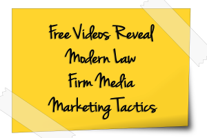 Free Videos reveal Modern Law Firm Media Marketing Tactics.